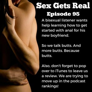This week on Sex Gets Real, Dawn and Dylan answer a listener question about how to get started with anal sex and butt stuff. We also discuss ABDLs, furries, and snow. The not sexy kind of snow.