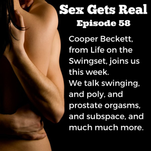 On this week's episode of Sex Gets Real, we have Cooper Beckett joining us to talk about his new book, My Life on the Swingset, and all things swinging, poly, sex, subspace, and uncooperative dicks (both the kind on your body and the kind that are dudes).