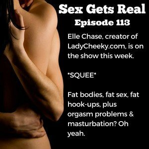 On this week's podcast episode of Sex Gets Real, Dawn Serra is joined by Elle Chase of LadyCheeky.com and Curvy Girl Sex. Elle and Dawn talk about erotic porn, arousal, fat bodies, fat sex, friends with benefits, orgasms, and much more.