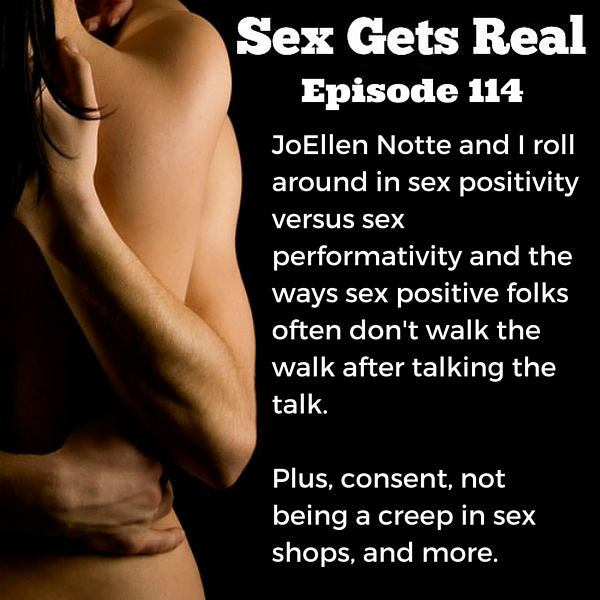 On this week's episode of the Sex Gets Real podcast, Dawn Serra chats with JoEllen Notte about sex positive communities and how it's failing so many people. We dig into consent, orgies at conferences, asexuality and trauma, and field a few listener questions on inclusive language and how not to be a creep in a sex shop.