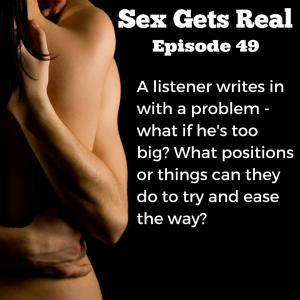 On this Hit It and Quit It of Sex Gets Real, Dawn and Dylan help a listener whose boyfriend's penis is too big for her to take. From warm-up and foreplay to plenty of lube, sometimes all you can do is hope for the best.