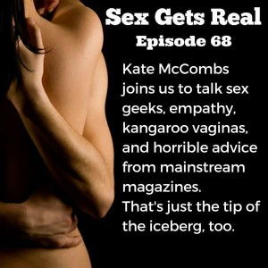 On this week's episode of Sex Gets Real, we have  a fun and informative interview with Kate McCombs. Kate is all about sex and communication and making both fun and easy. Prepare to learn and to crack up.