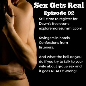 On this week's episode of the Sex Gets Real podcast, Dawn and Dylan field listener stories, a question about swingers in hotels needing loads of towels, and what do you do when you try to talk to your wife about group sex and it blows up in your face?