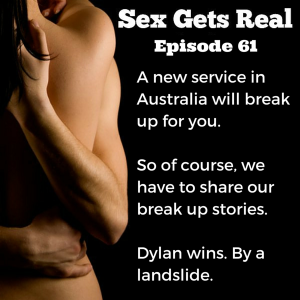 On Sex Gets Real this week, Dawn and Dylan talk about their break-ups after reading about a new service in Australia that will break up for you. Bad idea. Not that Dylan has done much better.