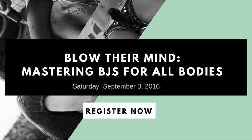 Mastering BJs For All Bodies - a blowjob workshop by Dawn Serra.