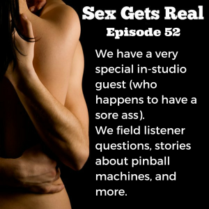 We've got a new episode of Sex Gets Real, featuring a special in-studio guest (who happens to have a sore ass, thanks to Dawn). We field listener questions about communication, only being able to orgasm in one position, plus some listener confessions and more on penis size.