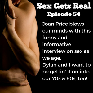On this week's episode of Sex Gets Real, we talk to Joan Price on sex as we age - from ageism to vibrators to talking to our doctors about our changing bodies, Joan is an expert in all things ageless sexuality. It's a fun chat, that's for sure.