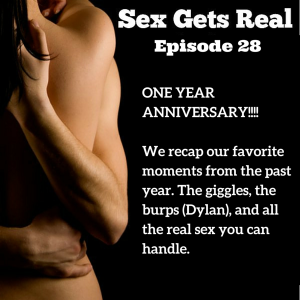 On this episode of Sex Gets Real, Dawn and Dylan celebrate the podcast's one year anniversary with a big sweepstakes and a compilation of our favorite moments from the past year - we've got burps and sex and eating pussy and edible panties and so much more.