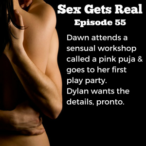 On this week's hit it and quit it on Sex Gets Real, Dawn tells Dylan about her first play party (orgy) and a sensuality workshop she attended.