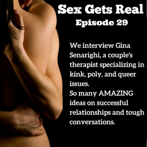 We are rocking a phenomenal interview with couple's therapist Gina Senarighi from Amplify Happiness Now and Uncommon Love PDX. We talk about counseling, relationships, taking risks, jealousy, kink, non-monogamy, vulnerability, and some of the keys to making a relationship successful. All that and more on episode 29 of the Sex Gets Real podcast.