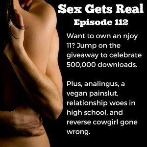 On this week's episode of Sex Gets Real, Dawn Serra flies solo to celebrate the podcast hitting half a million downloads. She also fields question about analingus and poop, being a vegan and a painslut in the U.K., a high schooler doesn't believe his girlfriend, and one listener says her attempt at reverse cowgirl went wrong.