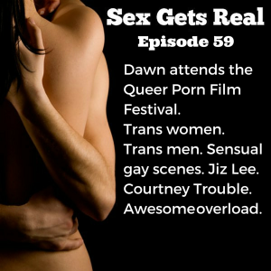 Sex Gets Real is talking about the Queer Porn Film Festival. Dawn attended a few weeks ago in Brooklyn and saw all kinds of porn - trans women, trans men, gay guys getting all sensual and sexy, cis women, and so much more.